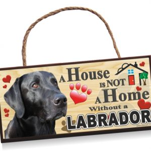 Sign - Labrador, No1,Black. A House is Not a Home, Sign