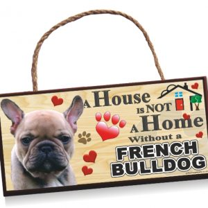 Sign - French Bulldog A House is Not a Home