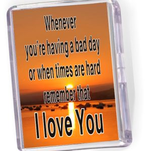 Fridge Magnet 'Whenever You're Having A Bad Day...'